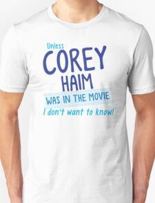 Unless COREY HAIM was in the movie I don't want to know Unisex T-Shirt