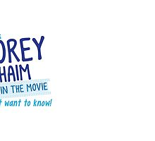 Unless COREY HAIM was in the movie I don't want to know by jazzydevil