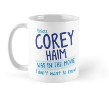 Unless COREY HAIM was in the movie I don't want to know Mug