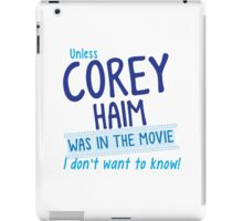 Unless COREY HAIM was in the movie I don't want to know iPad Case/Skin