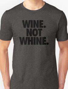 WINE. NOT WHINE. Unisex T-Shirt