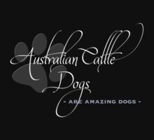 Australian Cattle Dogs - Are Amazing Dogs T-Shirt