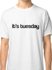 It's Tuesday - White Classic T-Shirt