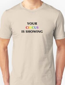 Your Circus Is Showing  Unisex T-Shirt