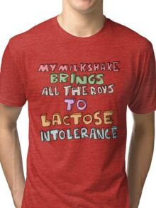 MY MILKSHAKE BRINGS ALL THE BOYS TO LACTOSE INTOLERANCE Tri-blend T-Shirt