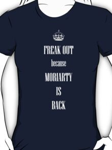 Freak out, MORIARTY  is BACK T-Shirt