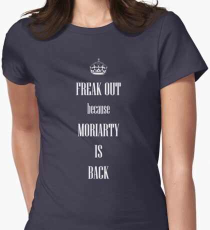 Freak out, MORIARTY  is BACK Womens Fitted T-Shirt