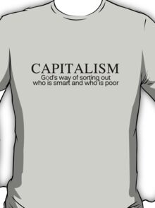 Capitalism - God's way of sorting out who is smart and who is poor T-Shirt