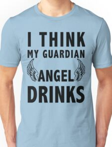 I think my guardian angel drinks Unisex T-Shirt