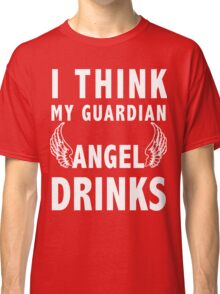 I think my guardian angel drinks (white) Classic T-Shirt