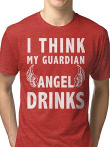 I think my guardian angel drinks (white) Tri-blend T-Shirt