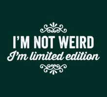 I'm not weird, I'm limited edition by e2productions