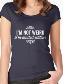 I'm not weird, I'm limited edition Women's Fitted Scoop T-Shirt