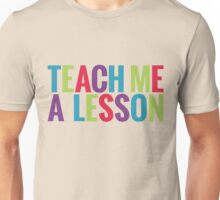 Teach me a lesson Unisex T-Shirt