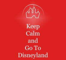 Keep Calm and Go To Disneyland by OvertPictures