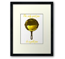 The only good pan, is a gold pan Framed Print