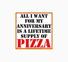 All I Want For My Anniversary Is A Lifetime Supply Of Pizza Unisex T-Shirt