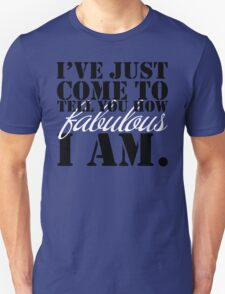 """Shock Treatment   """"I've just come to tell you how fabulous I am!"""" T-Shirt"""
