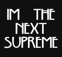 I'm the Next Supreme II by RawDesigns