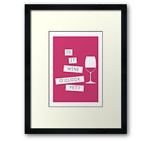 Is It Wine O'Clock Yet? Framed Print