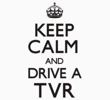 Keep Calm and Drive a TVR (Carry On) by CarryOn