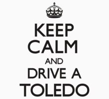 Keep Calm and Drive a Toledo (Carry On) by CarryOn