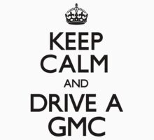 Keep Calm and Drive a GMC (Carry On) by CarryOn