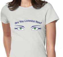 Are You Listening Now? Green Eyes Womens Fitted T-Shirt