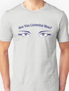 Are You Listening Now? Grey Eyes Unisex T-Shirt