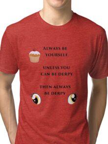 Always be Derpy Tri-blend T-Shirt