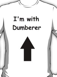 I'm with Dumberer T-Shirt