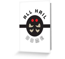 """ALL HAIL DOME!"" Twitch Plays Pokemon Merchandise Greeting Card"