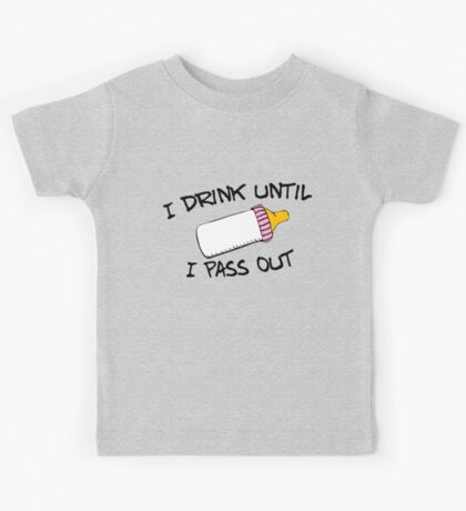 I .drink until I pass out Kids Clothes