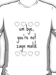 um bye, you're not zayn malik T-Shirt