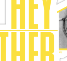Hey Brother Sticker