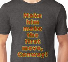 Make him make the first move, Conway Unisex T-Shirt