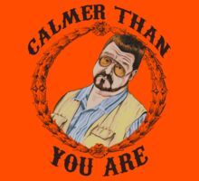 Calmer Than You Are. (Big Lebowski) by SoftSocks