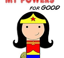 Use Your Powers for Good!  by Jen  Talley