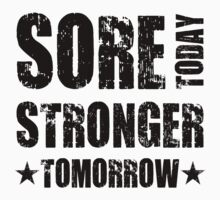 sore today stronger tomorrow  by bestbrothers