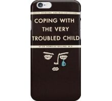 Coping with the Very Troubled Child iPhone Case/Skin
