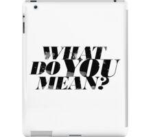 What do YOU mean? iPad Case/Skin