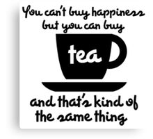 You can't buy happiness but you can buy tea Canvas Print