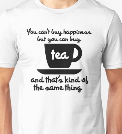 You can't buy happiness but you can buy tea Unisex T-Shirt