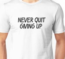 Never quit giving up Unisex T-Shirt