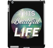 This Beautiful Life iPad Case/Skin