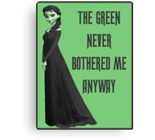 The Green Never Bothered Me Anyway Canvas Print