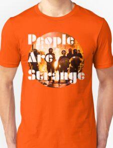 People are strange Unisex T-Shirt