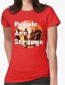 People are strange Womens Fitted T-Shirt