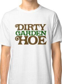 Dirty Garden HOE Classic T-Shirt