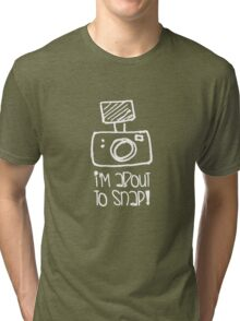 About to Snap! Tri-blend T-Shirt